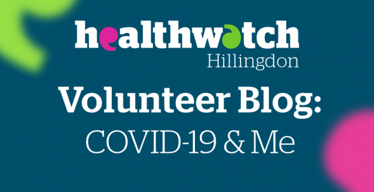 Healthwatch Hillingdon Volunteer Blog - COVID-19 and me