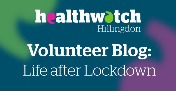 Healthwatch Hillingdon Volunteer Blog - Life after Lockdown