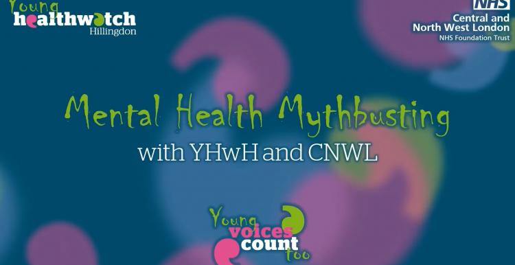 Young Healthwatch Hillingdon & CNWL NHS Trust on Mental Health Mythbusting