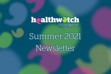 Healthwatch Hillingdon - Summer 2021 Newsletter