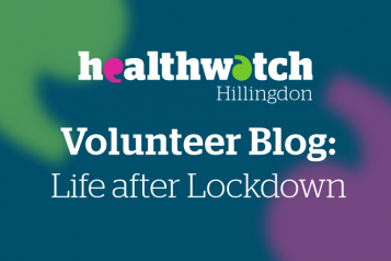 Healthwatch Hillingdon Volunteer Blog - Life after Lockdown