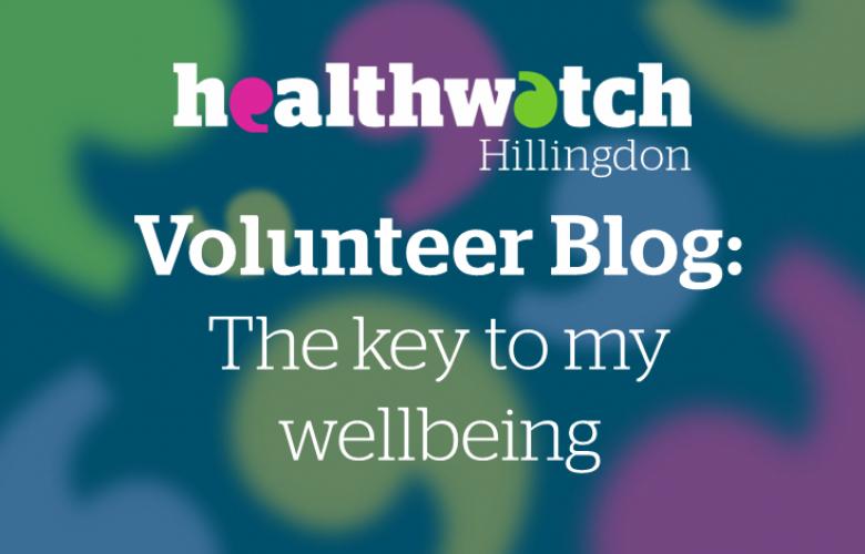 Healthwatch Hillingdon Volunteer Blog - The key to my wellbeing